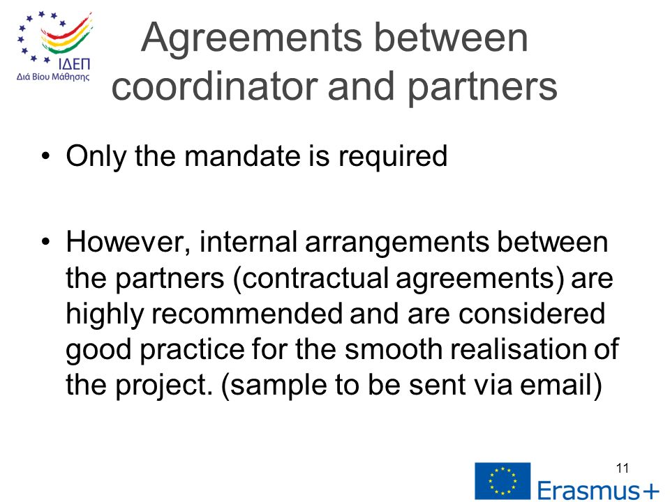 Only the mandate is required However, internal arrangements between the partners (contractual agreements) are highly recommended and are considered good practice for the smooth realisation of the project.
