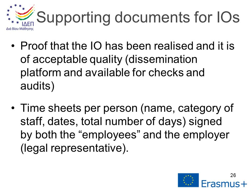 Proof that the IO has been realised and it is of acceptable quality (dissemination platform and available for checks and audits) Time sheets per person (name, category of staff, dates, total number of days) signed by both the employees and the employer (legal representative).