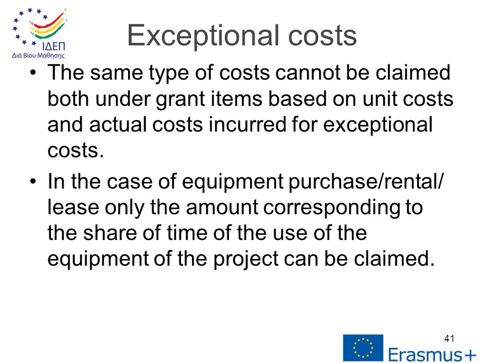 The same type of costs cannot be claimed both under grant items based on unit costs and actual costs incurred for exceptional costs.