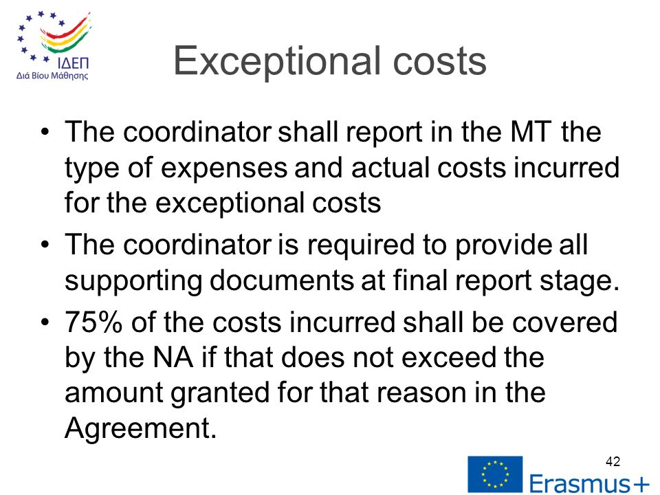 The coordinator shall report in the MT the type of expenses and actual costs incurred for the exceptional costs The coordinator is required to provide all supporting documents at final report stage.