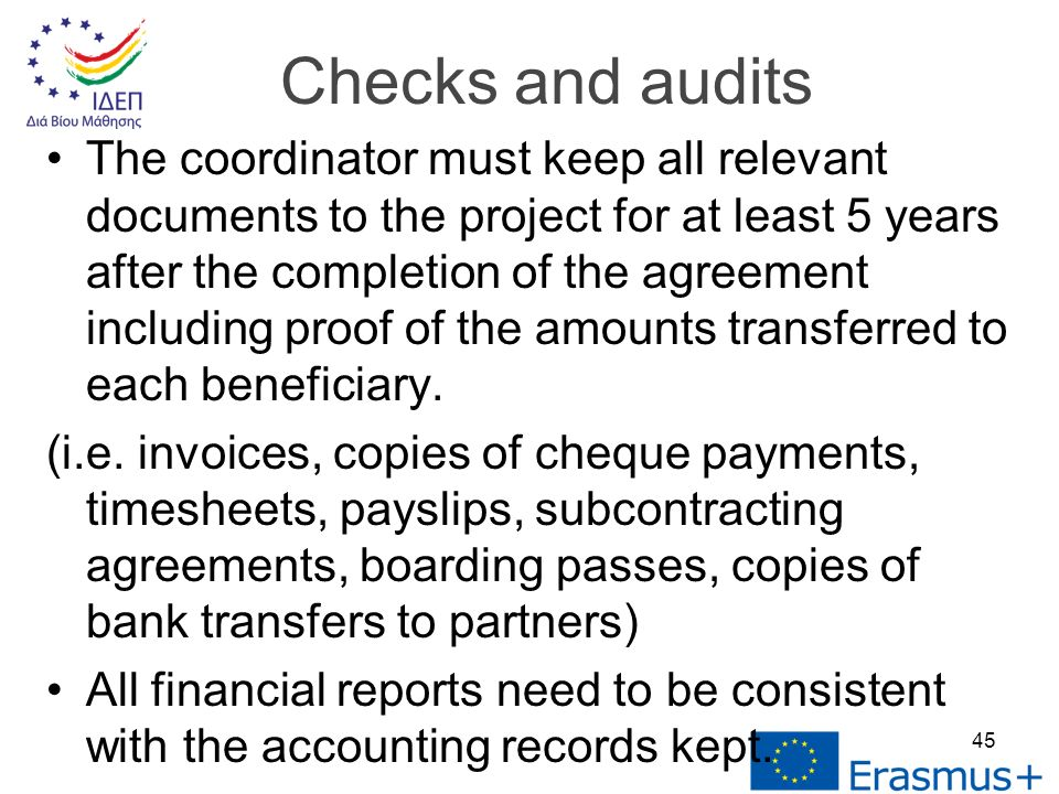 The coordinator must keep all relevant documents to the project for at least 5 years after the completion of the agreement including proof of the amounts transferred to each beneficiary.