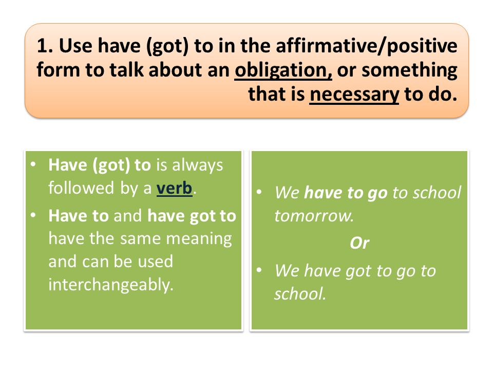 Have to & Have got to. 1. Use have (got) to in the affirmative ...