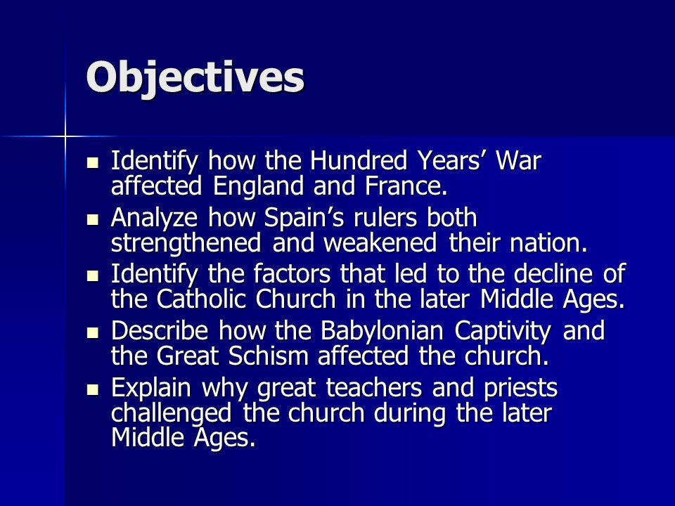 Objectives Identify how the Hundred Years' War affected England and France.