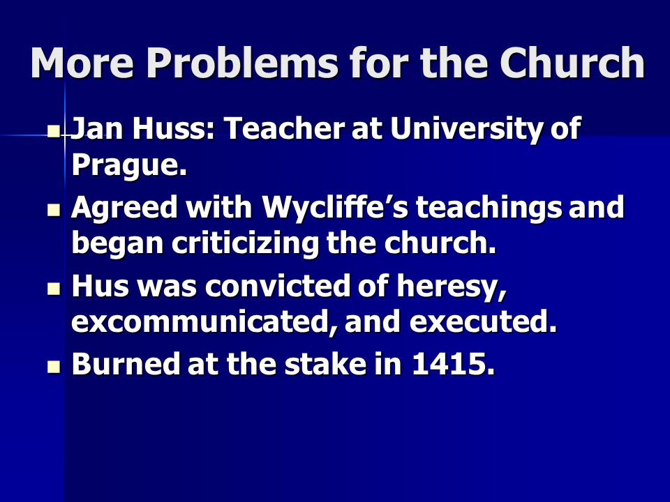 More Problems for the Church Jan Huss: Teacher at University of Prague.
