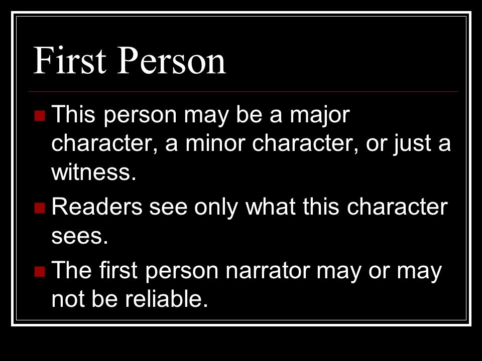 First Person This person may be a major character, a minor character, or just a witness.