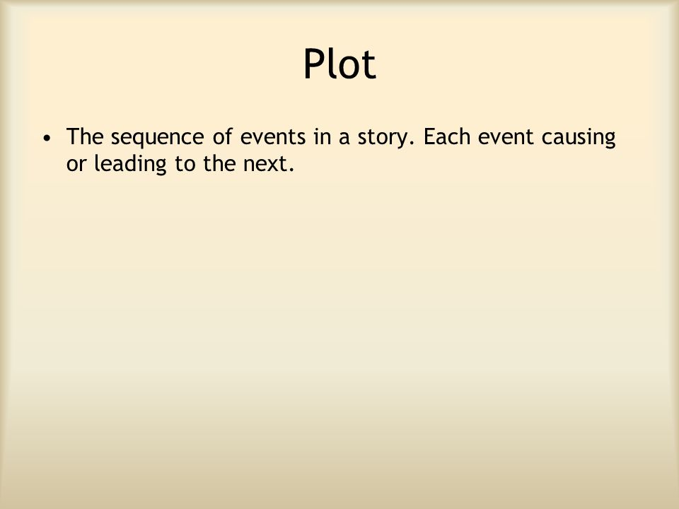 Plot The sequence of events in a story. Each event causing or leading to the next.