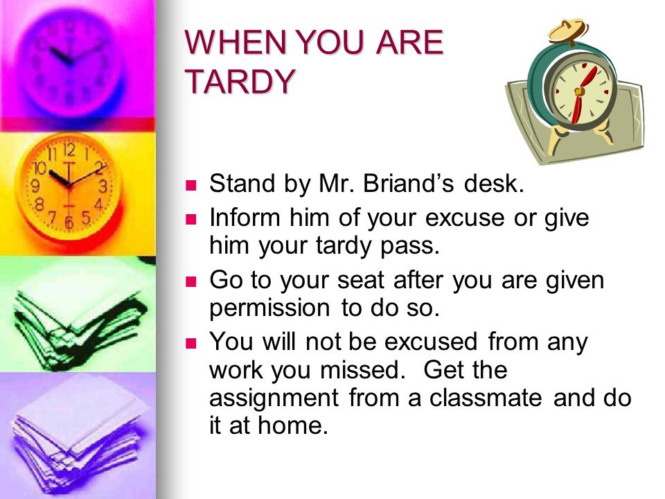WHEN YOU ARE TARDY Stand by Mr. Briand's desk.