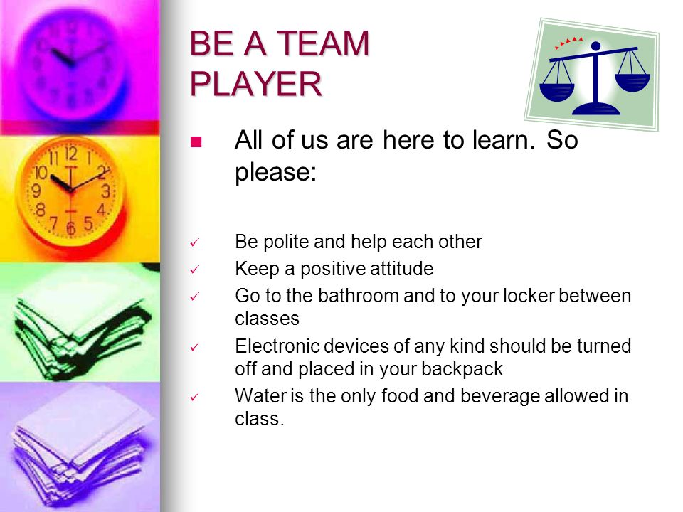 BE A TEAM PLAYER All of us are here to learn.