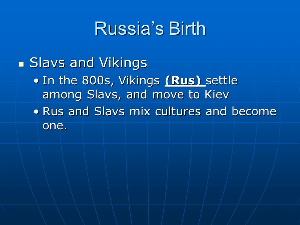 Russia's Birth Slavs and Vikings Slavs and Vikings In the 800s, Vikings (Rus) settle among Slavs, and move to KievIn the 800s, Vikings (Rus) settle among Slavs, and move to Kiev Rus and Slavs mix cultures and become one.Rus and Slavs mix cultures and become one.