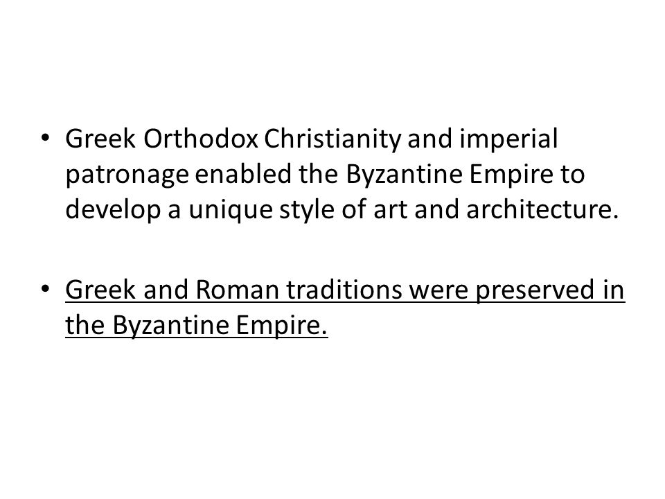 Greek Orthodox Christianity and imperial patronage enabled the Byzantine Empire to develop a unique style of art and architecture.