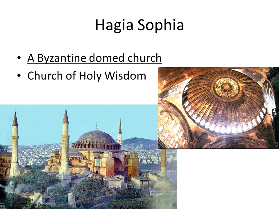 Hagia Sophia A Byzantine domed church Church of Holy Wisdom