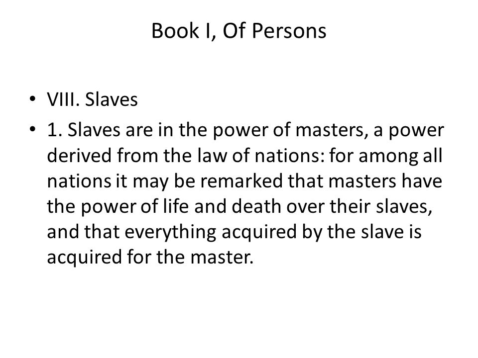 Book I, Of Persons VIII. Slaves 1.