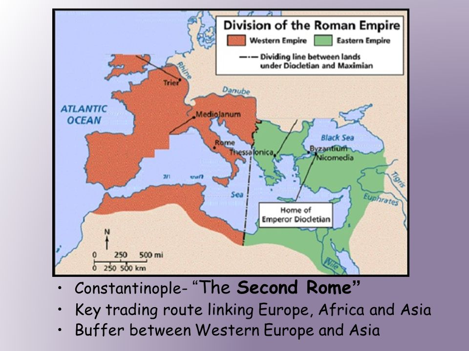 Constantinople- The Second Rome Key trading route linking Europe, Africa and Asia Buffer between Western Europe and Asia