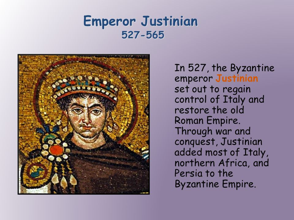 Emperor Justinian In 527, the Byzantine emperor Justinian set out to regain control of Italy and restore the old Roman Empire.