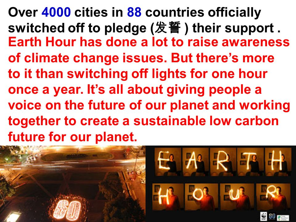 Over 4000 cities in 88 countries officially switched off to pledge ( 发誓 ) their support.
