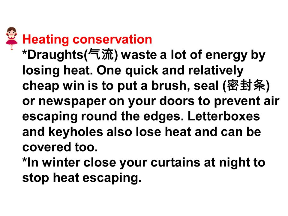 Heating conservation *Draughts( 气流 ) waste a lot of energy by losing heat.