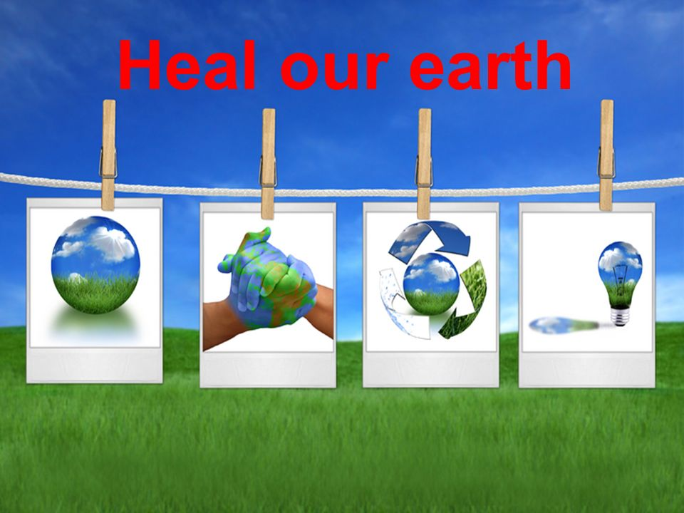 Heal our earth