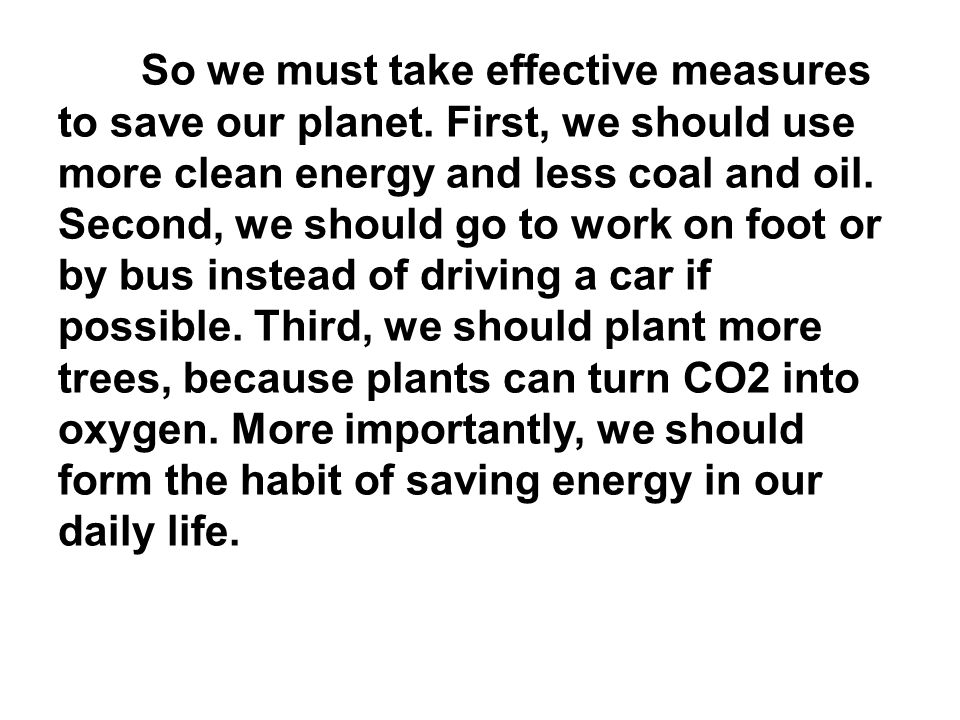 So we must take effective measures to save our planet.