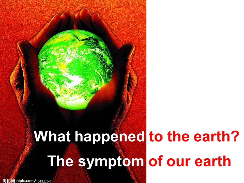 The symptom of our earth What happened to the earth