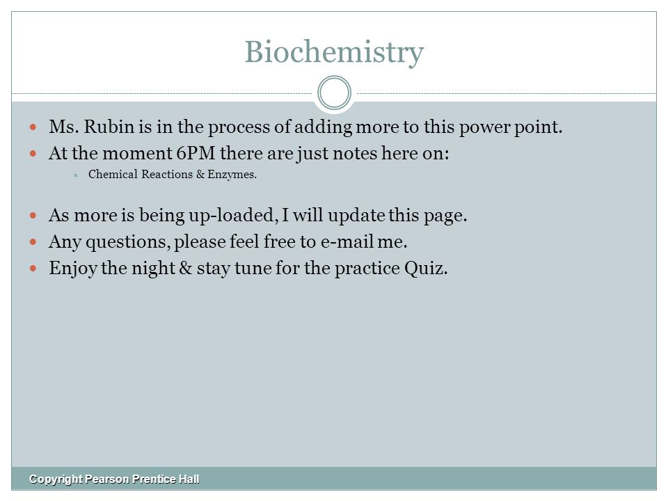 Biochemistry Ms. Rubin is in the process of adding more to this power point.