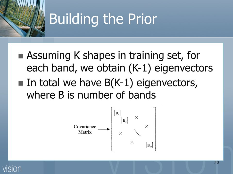 50 Building the Prior Assuming K shapes in training set, for each band, we obtain (K-1) eigenvectors In total we have B(K-1) eigenvectors, where B is number of bands