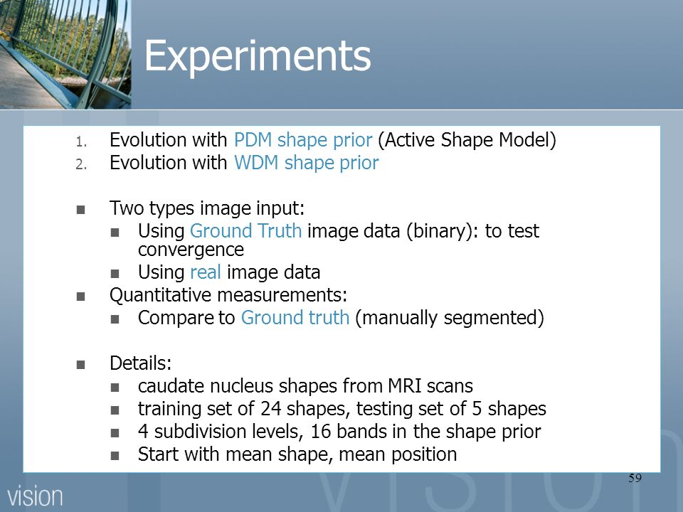 59 Experiments 1. Evolution with PDM shape prior (Active Shape Model) 2.