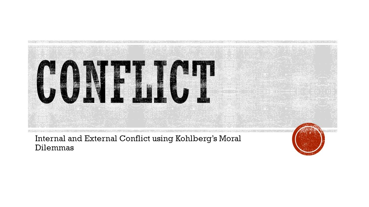 internal and external conflict using kohlberg s moral dilemmas 1 internal and external conflict using kohlberg s moral dilemmas