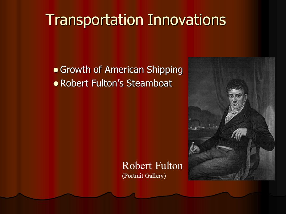 Growth of American Shipping Growth of American Shipping Robert Fulton's Steamboat Robert Fulton's Steamboat Robert Fulton (Portrait Gallery) Transportation Innovations