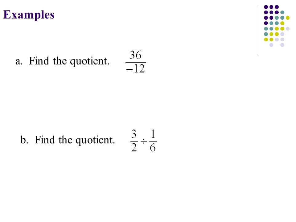 Examples a. Find the quotient.b. Find the quotient.