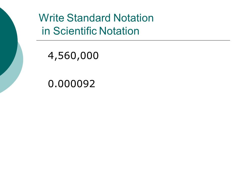 Write Standard Notation in Scientific Notation 4,560,000 0.000092