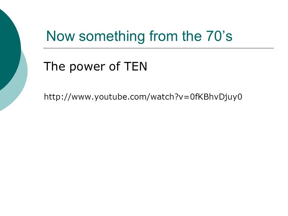 Now something from the 70's The power of TEN http://www.youtube.com/watch v=0fKBhvDjuy0