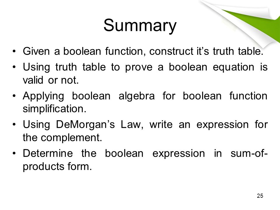 Summary Given a boolean function, construct it's truth table.