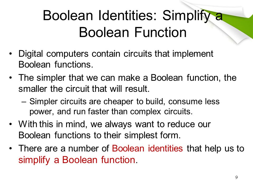 9 Boolean Identities: Simplify a Boolean Function Digital computers contain circuits that implement Boolean functions.