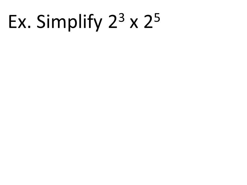 Ex. Simplify 2 3 x 2 5