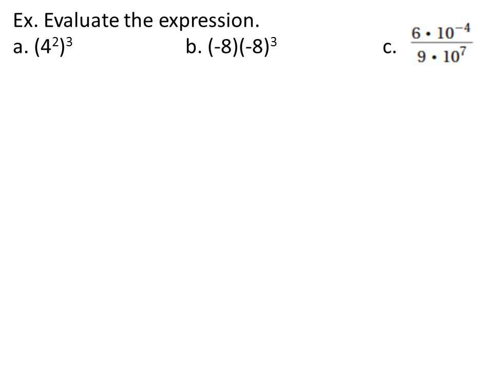 Ex. Evaluate the expression. a. (4 2 ) 3 b. (-8)(-8) 3 c.