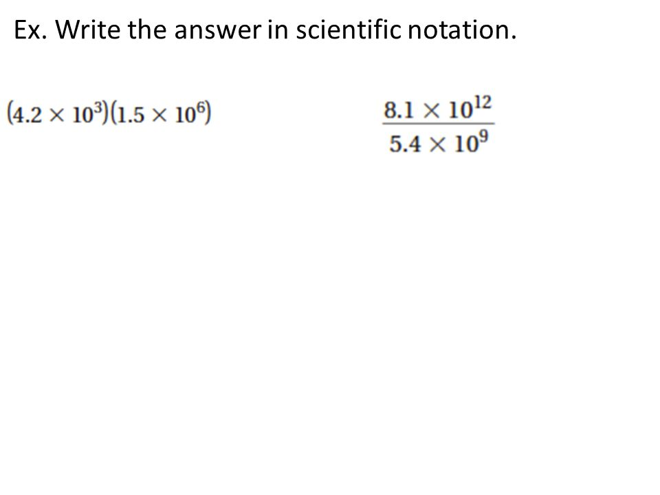 Ex. Write the answer in scientific notation.