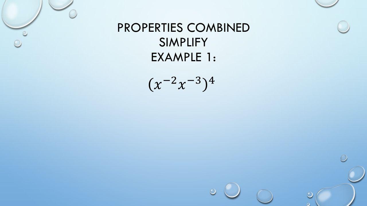 PROPERTIES COMBINED SIMPLIFY EXAMPLE 1:
