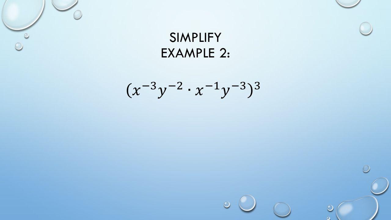 SIMPLIFY EXAMPLE 2: