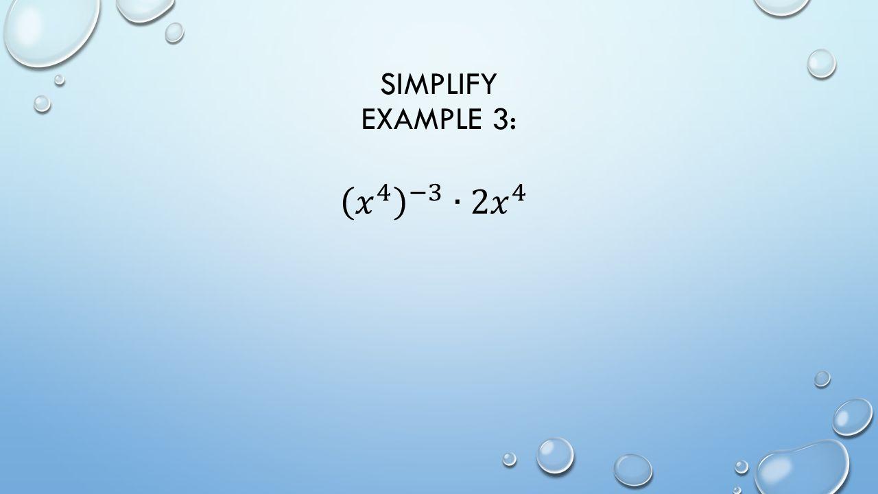 SIMPLIFY EXAMPLE 3: