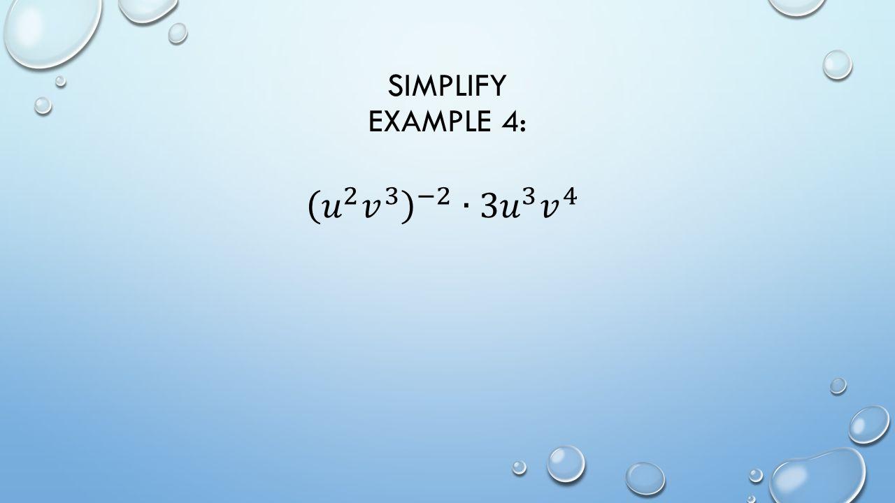 SIMPLIFY EXAMPLE 4: