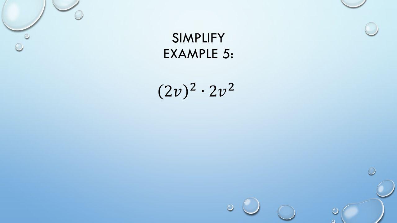 SIMPLIFY EXAMPLE 5: