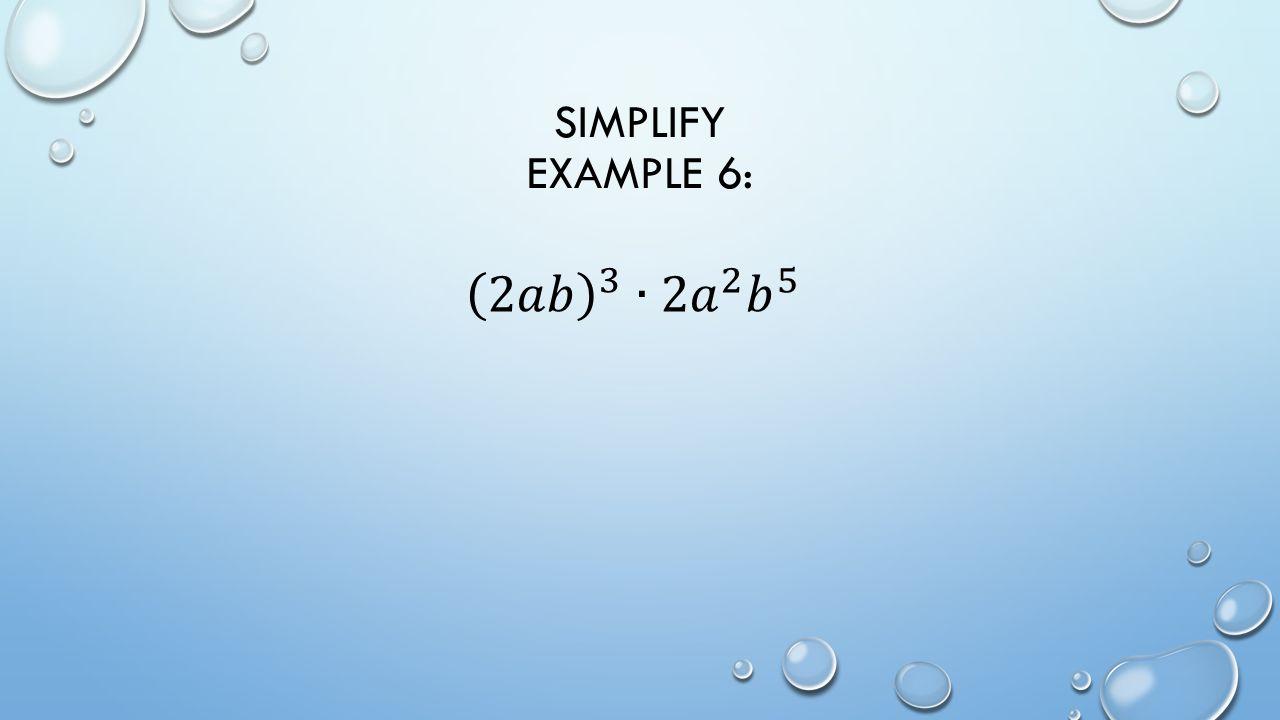 SIMPLIFY EXAMPLE 6: