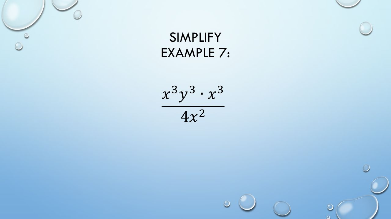 SIMPLIFY EXAMPLE 7: