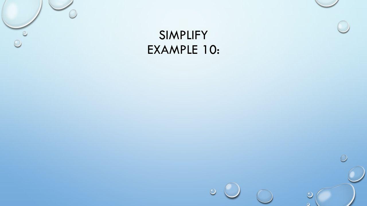 SIMPLIFY EXAMPLE 10:
