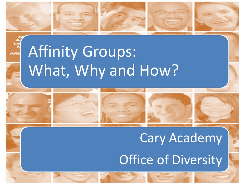 Affinity Groups: What, Why and How? Cary Academy Office of Diversity