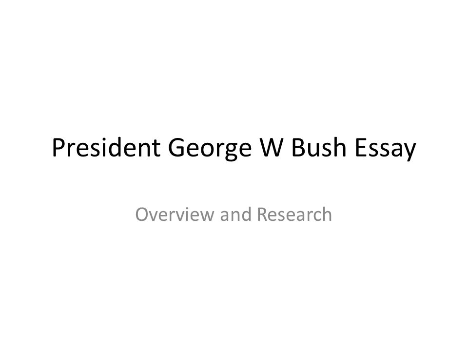 president george w bush essay overview and research ppt  1 president george w bush essay overview and research