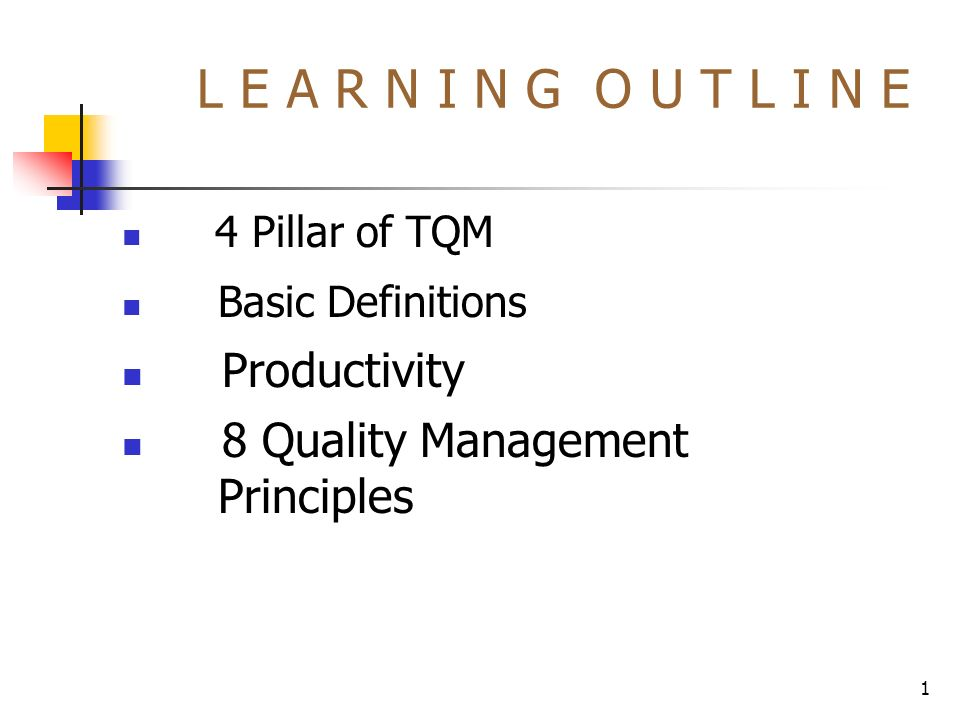 1 L E A R N I N G O U T L I N E 4 Pillar of TQM Basic Definitions Productivity 8 Quality Management Principles