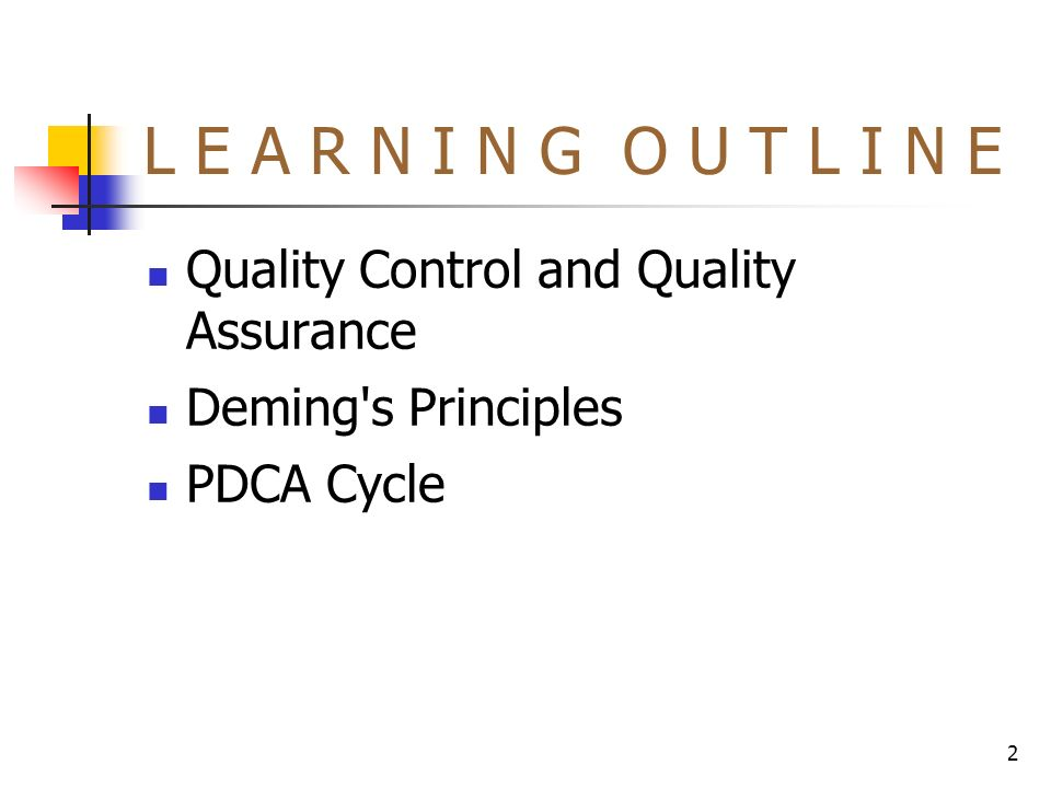 2 L E A R N I N G O U T L I N E Quality Control and Quality Assurance Deming s Principles PDCA Cycle