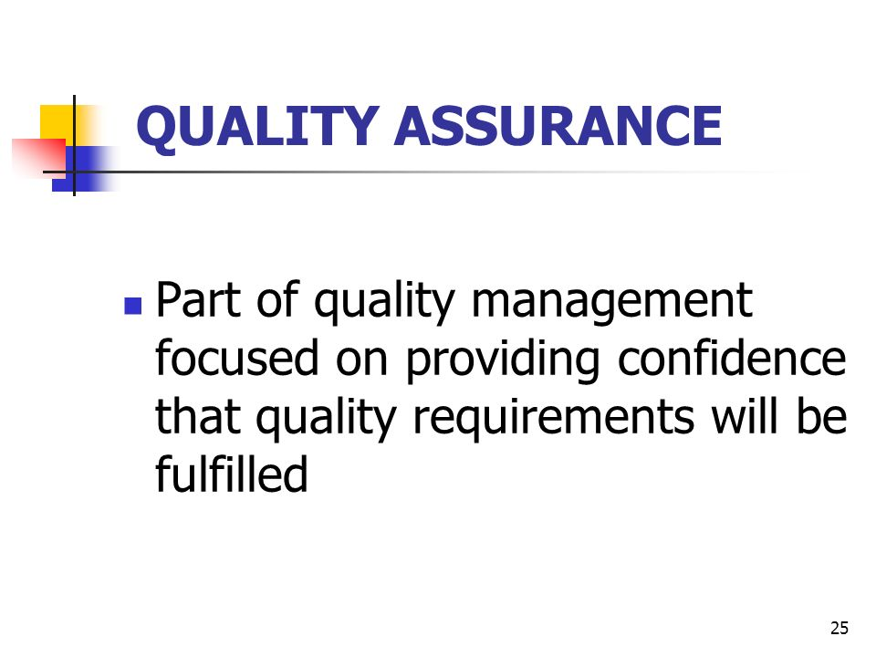 25 QUALITY ASSURANCE Part of quality management focused on providing confidence that quality requirements will be fulfilled