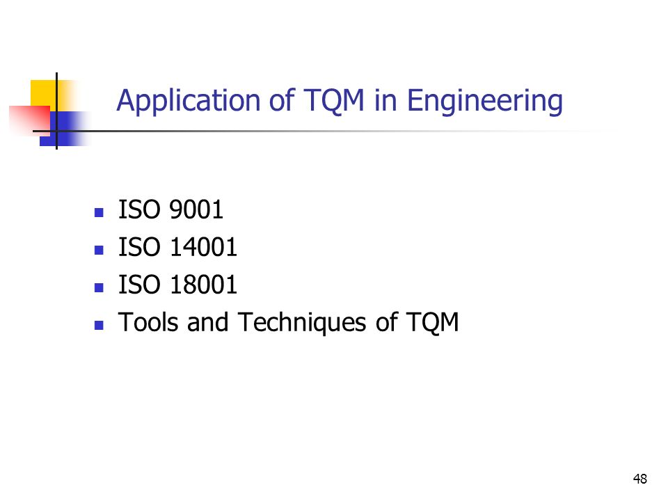 48 Application of TQM in Engineering ISO 9001 ISO 14001 ISO 18001 Tools and Techniques of TQM